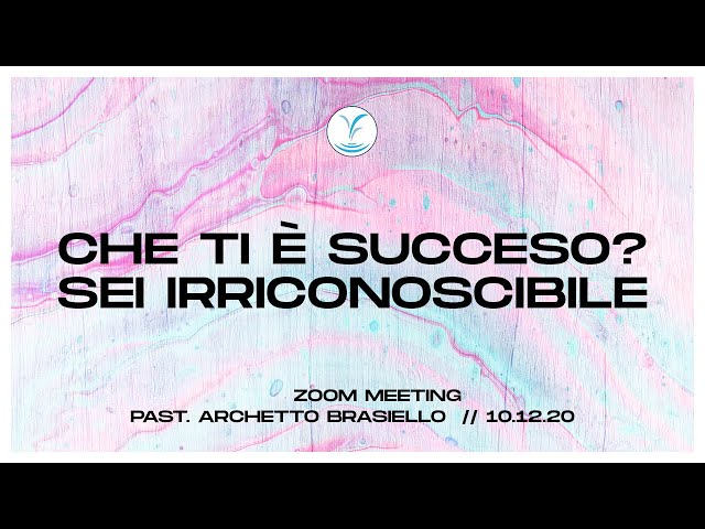 Che ti è successo? Sei irriconoscibile! | Past. Archetto Brasiello | Zoom Meeting 10.12.20