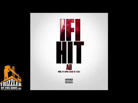 AB - If I Hit [Prod. Jay Nari, Dupri Of League Of Starz] [Thizzler.com]
