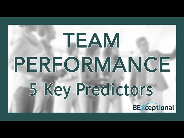 Team Performance - 5 Key Predictors of High Team Performance