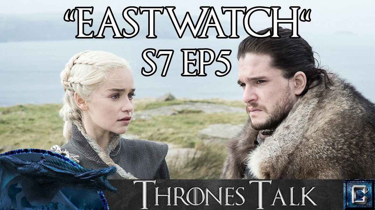 Game Of Thrones Season 7 Episode 5 Eastwatch Review Thrones Talk Youtube