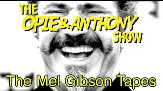 Opie & Anthony: The Mel Gibson Tapes (07/13-08/11/10, 04/19/12)