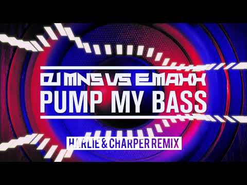 DJMNS Vs. E - MaxX - Pump My Bass Rework (Harlie & Charper Remix)