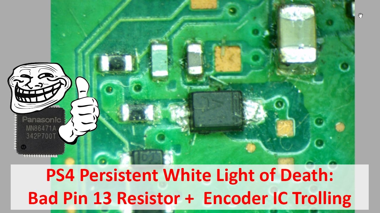 PS4 Persistent White Light of Death (WLOD): Bad Pin 13 Resistor + Encoder  IC Trolling