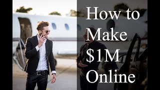 How to Make $1,000,000 Online