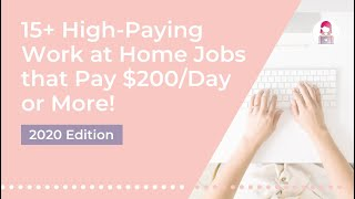 15+ High-Paying Work at Home Jobs that Pay $200/Day or More! (2020)