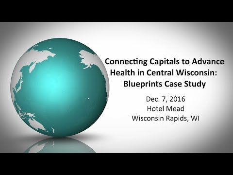 Connecting Capitals to Advance Health in Central Wisconsin - Blueprints Case Study