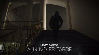 Henry Santos - Aun No Es Tarde