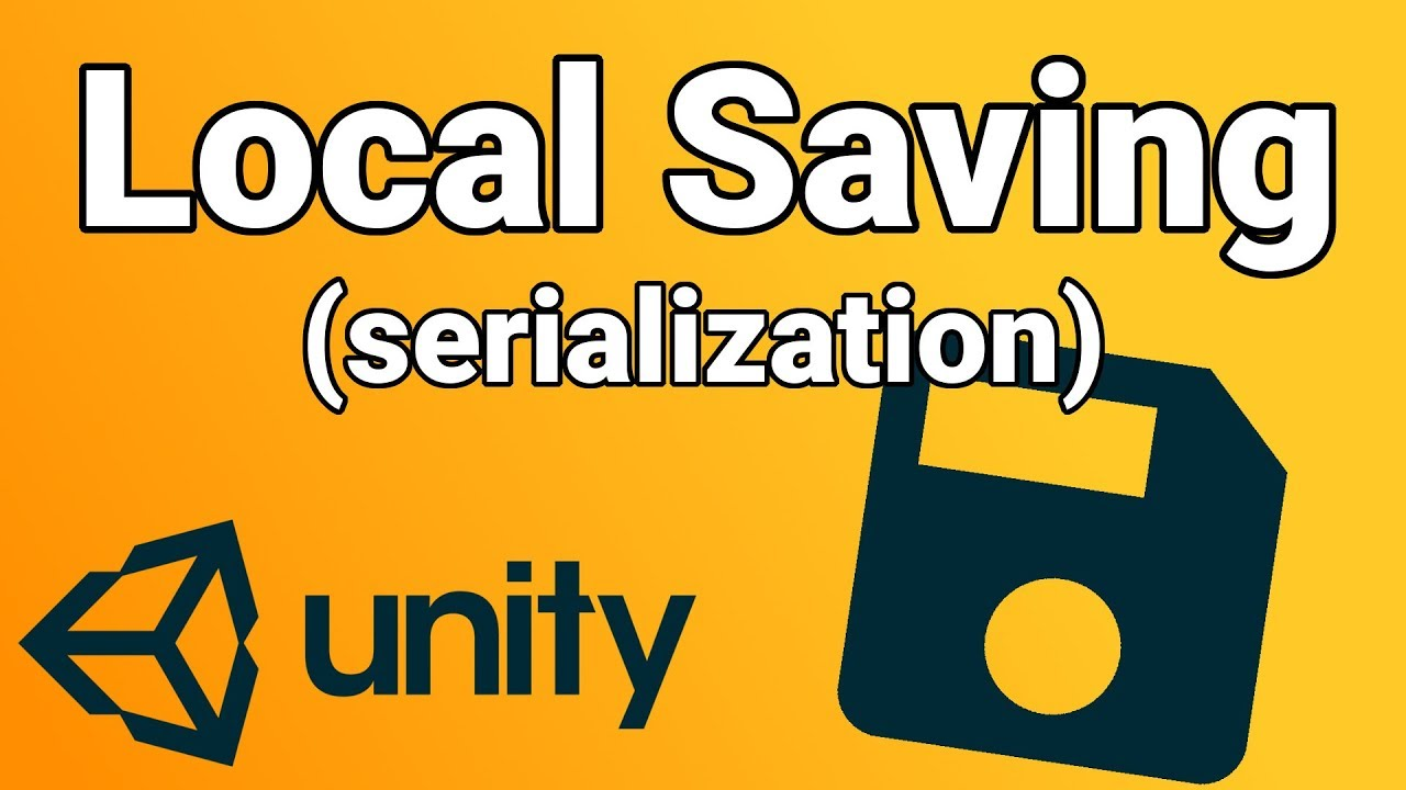 Local Save in Unity (SERIALIZATION) – Save Game, Variables