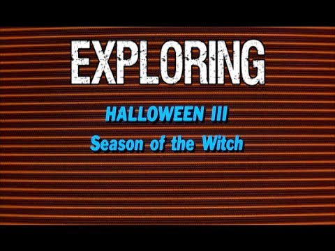 Exploring Halloween 3 Season of the Witch