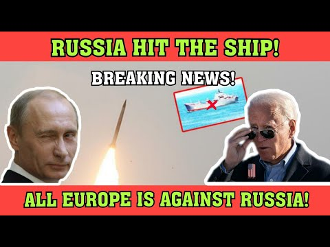 Breaking News! Russia Hit the Ship! All Europe Is Against Russia! What Is Putin Doing?