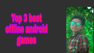 Top 3 best offline android games in playstore