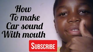 How to make a car sound with your mouth very easily (must watch;)...