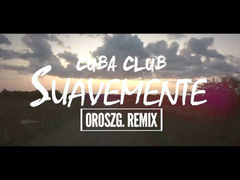 Cuba Club  Suavemente OroszG Remix