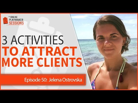 OPP50   Jelena Ostrovska - The 3 Core Activities to Attract Quality Clients Online