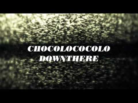Chocolococolo - Downthere (Video Edit)
