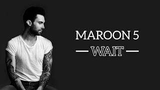 Download Maroon 5 - Wait ( Lyrics Video) Mp3