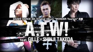 DAISHI DANCE - A.T.W! feat. GILLE×SHINJI TAKEDA