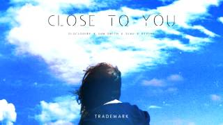 Trademark - Close To You (Disclosure x Sam Smith x 3LAU x Revine)