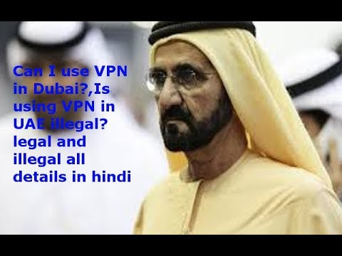 Can I use VPN in Dubai?,Is using VPN in UAE illegal? legal a
