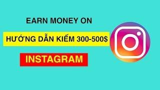 HƯỚNG DẪN KIẾM 300-500$ TỪ INSTAGRAM- 500$ INSTAGRAM FREE