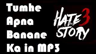 Download Free Mp3 Song | Tumhe Apna Banane Ka | Hate Story 3