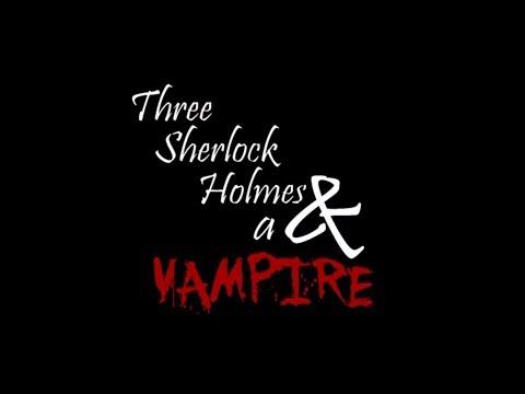 Three Sherlock Holmes and a Vampire