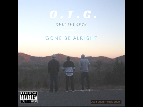 Gone Be Alright (Explicit) - O.T.C. (Only the Crew)  [Official Video]