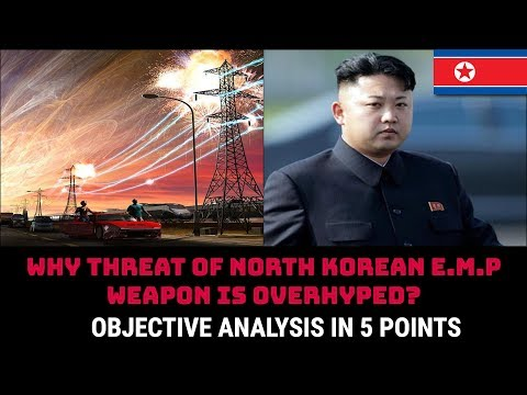 WHY THREAT OF NORTH KOREAN E.M.P WEAPON IS OVERHYPED?