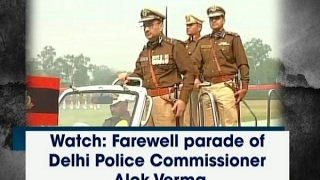 Watch: Farewell parade of Delhi Police Commissioner Alok Verma - ANI #News
