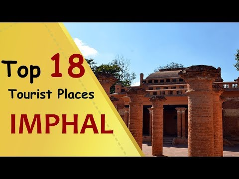 """IMPHAL"" Top 18 Tourist Places 