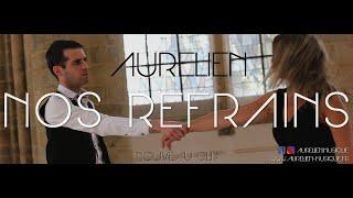 Aurélien - Nos refrains [Clip Officiel]