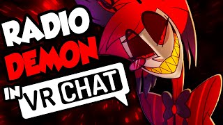 THE VOICE OF RADIO DEMON PLAYS VRCHAT! (HAZBIN HOTEL)