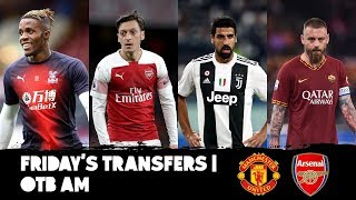 Transfer News | Nervy United? | Desperate Arsenal | De Rossi | Ozil out? | Latest rumours
