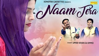 Naam Tera | Umed Khan, Oppee | Ankit, Oomayra | Latest Haryanvi Romantic Song | Haryanvi Songs 2018