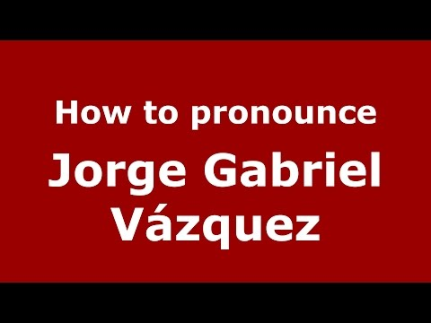 How to pronounce Jorge Gabriel Vázquez (Argentine Spanish/Argentina) - PronounceNames.com