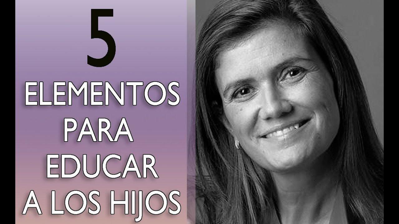 Pilar Sordo Cinco Elementos Para Educar A Los Hijos