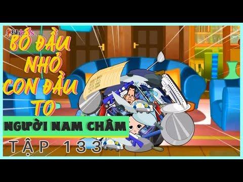 Người Nam Châm - Phim Hoạt Hình Bố Đầu Nhỏ Con Đầu To Tập Mới Nhất 133