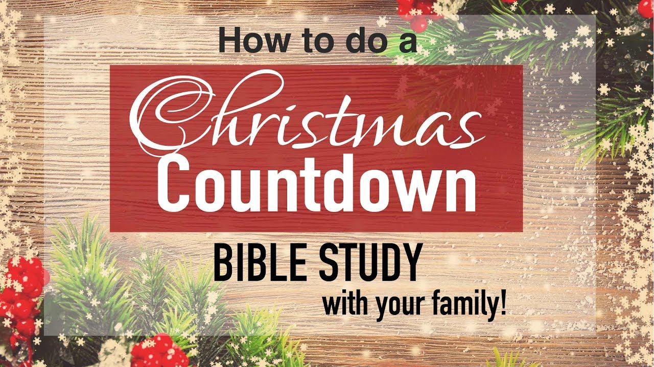 how to do a christmas countdown bible study with your family