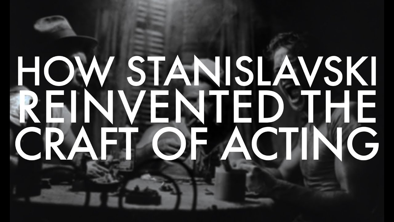 How Stanislavski Reinvented the Craft of Acting