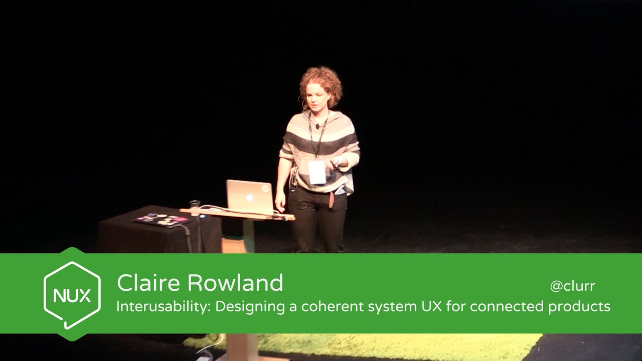 Claire Rowland - Interusability: UX for connected products - #NUX4 - @clurr