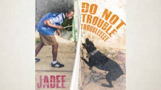 Jadee - Do Not Trouble Troubleeeee [Soca 2015]