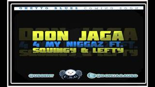 DON JAGA FT SQUINGY & LEFTY (USG) - FOR MY NIGGAZ