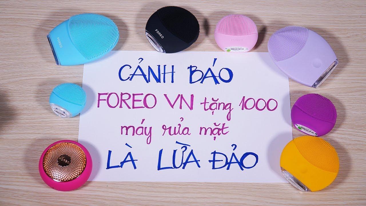 Bóc phốt FOREO Việt Nam lừa đảo: tặng 1000 máy rửa mặt chỉ là chiêu trò ?!!!
