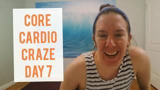 CORE CARDIO CRAZE DAY 7