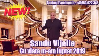 Sandu Vijelie - Cu viata m-am luptat 2019 manele noi 2019 CELE MAI NOI MANELE 2019 NEW