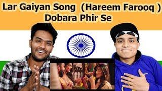 Indian reaction on Lar Gaiyan | Sanam Saeed & Ali Kazmi | Dobara Phir Se | Hareem Farooq | Swaggy d