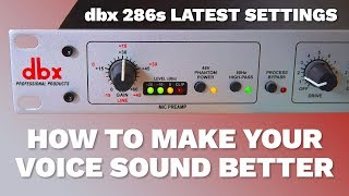 How to Make Your Voice Sound Better When Recording (Latest dbx 286s Settings)