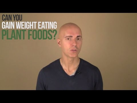 Can You Gain Weight Eating Plant Foods?
