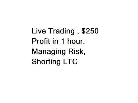 Live Trading , $250 Profit in 1 hour. Managing Risk, Shorting LTC