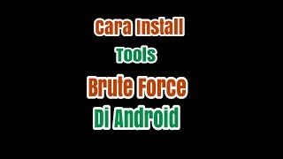 Cara Install Tools Brute Force Di Android No Root 100% Work